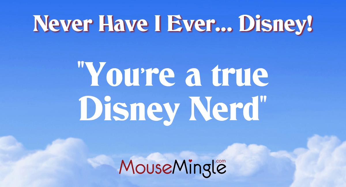 You're a true Disney Nerd.