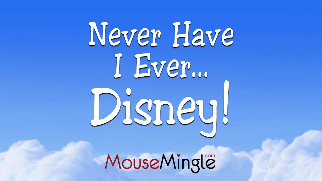 Never Have I Ever… Disney!