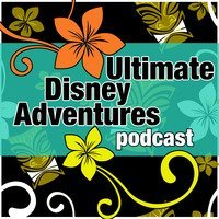 Ultimate Disney Adventures Podcast