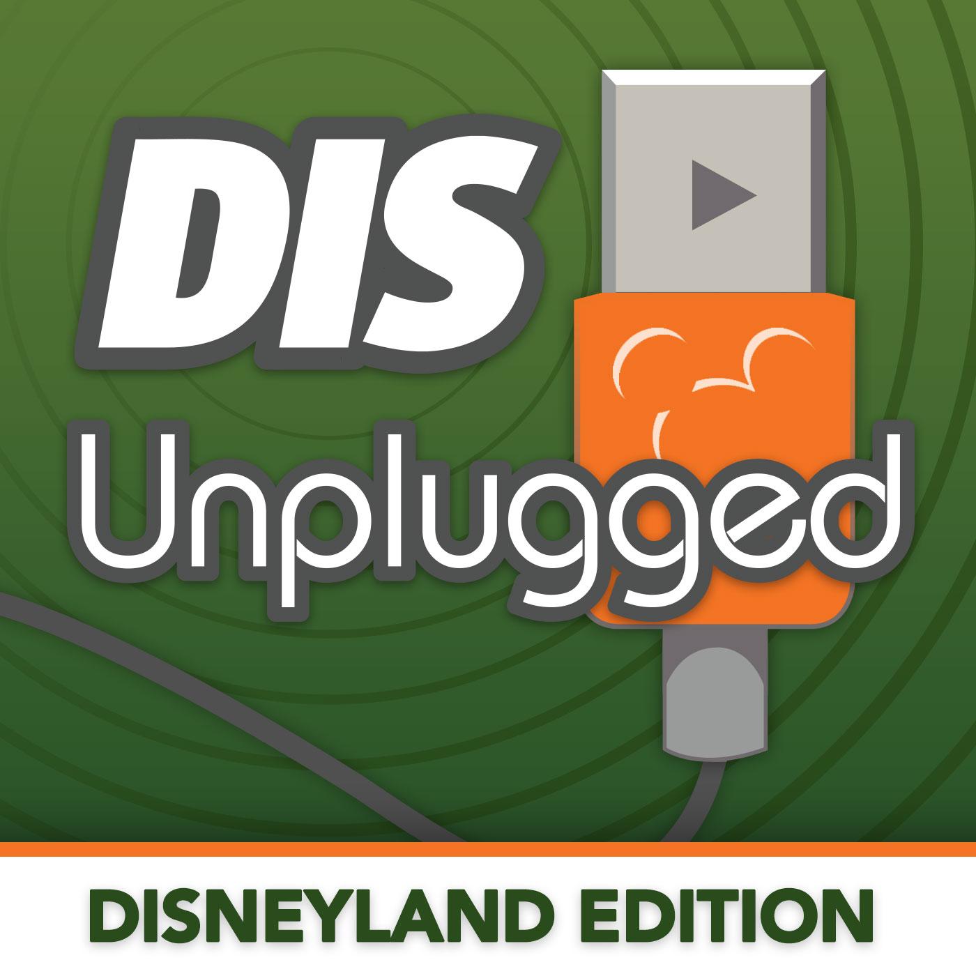 DIS Unplugged: Disneyland Edition